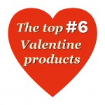 THE TOP # 6 VALENTINE PRODUCTS